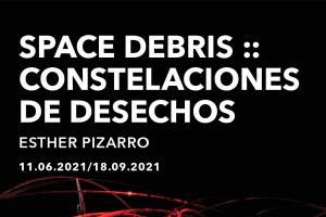 """Exposición. """"Space Debris:: Constelaciones de desechos"""""""