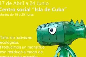 TALLER CONSTRUCCIÓN CRIATURA ECOLOGISTA. C.SOCIOCOMUNITARIO ISLA DE CUBA