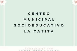 """Centro Municipal Socioeducativo """"La Casita"""". Programación mes de mayo."""