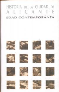 Imagen Historia de la Ciudad de Alicante - Tomo IV: Edad Contemporánea, Siglos XIX y XX