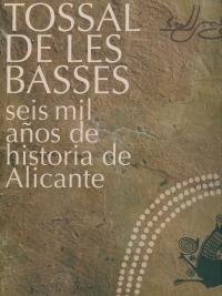Tossal de les Basses. Seis Mil Años de Historia de Alicante