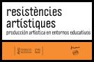 Resistencias artísticas.Producción artística en entornos educativos
